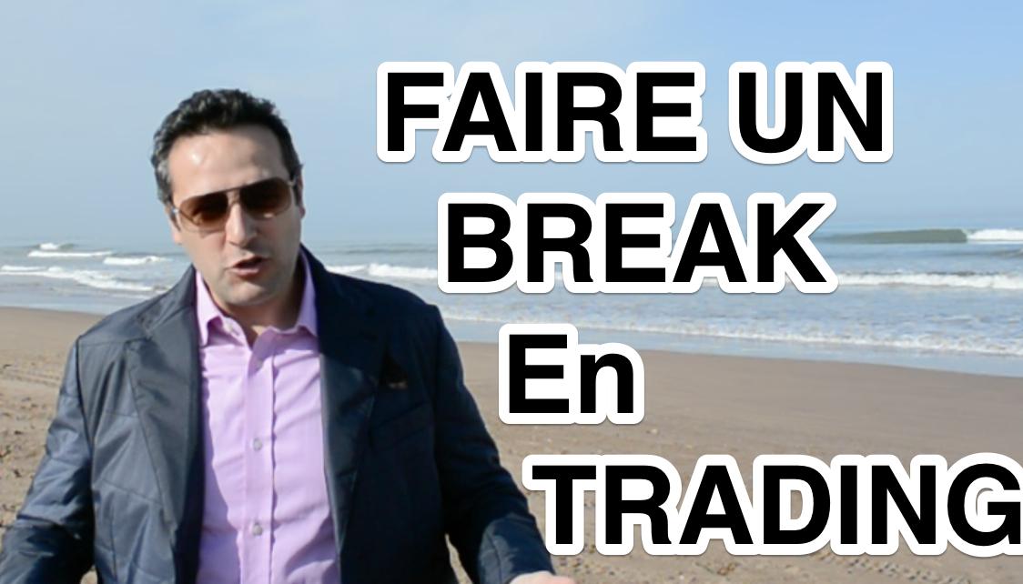 Faire un Break vous sauvera la vie en Trading
