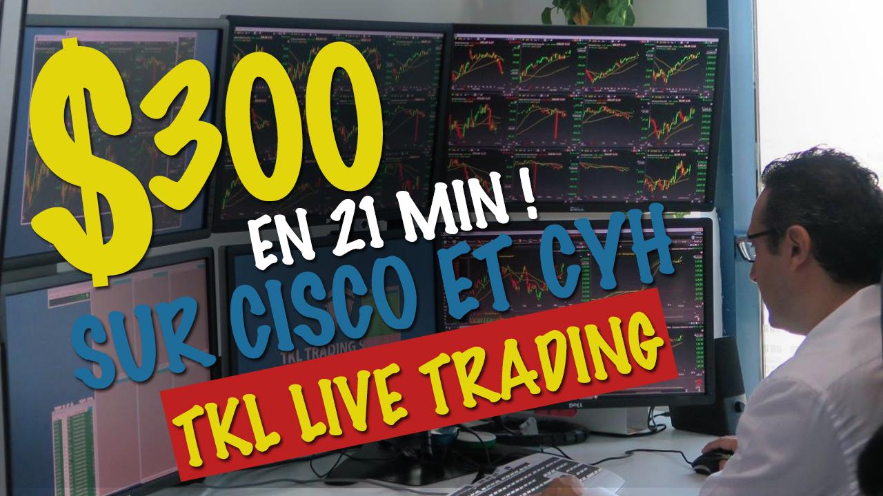 TKL LIVE TRADING: + 300$ en 21 min sur Cisco et CYH