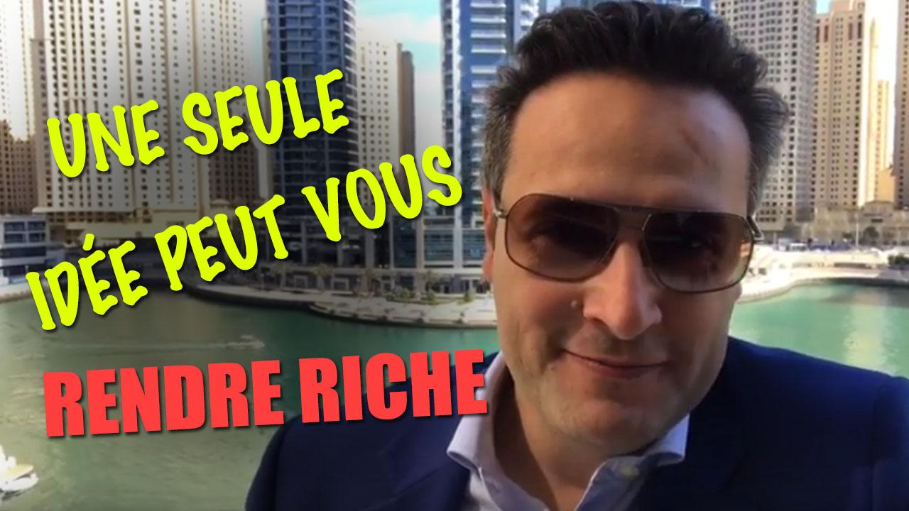 Une seule idée? peut vous rendre riche !!