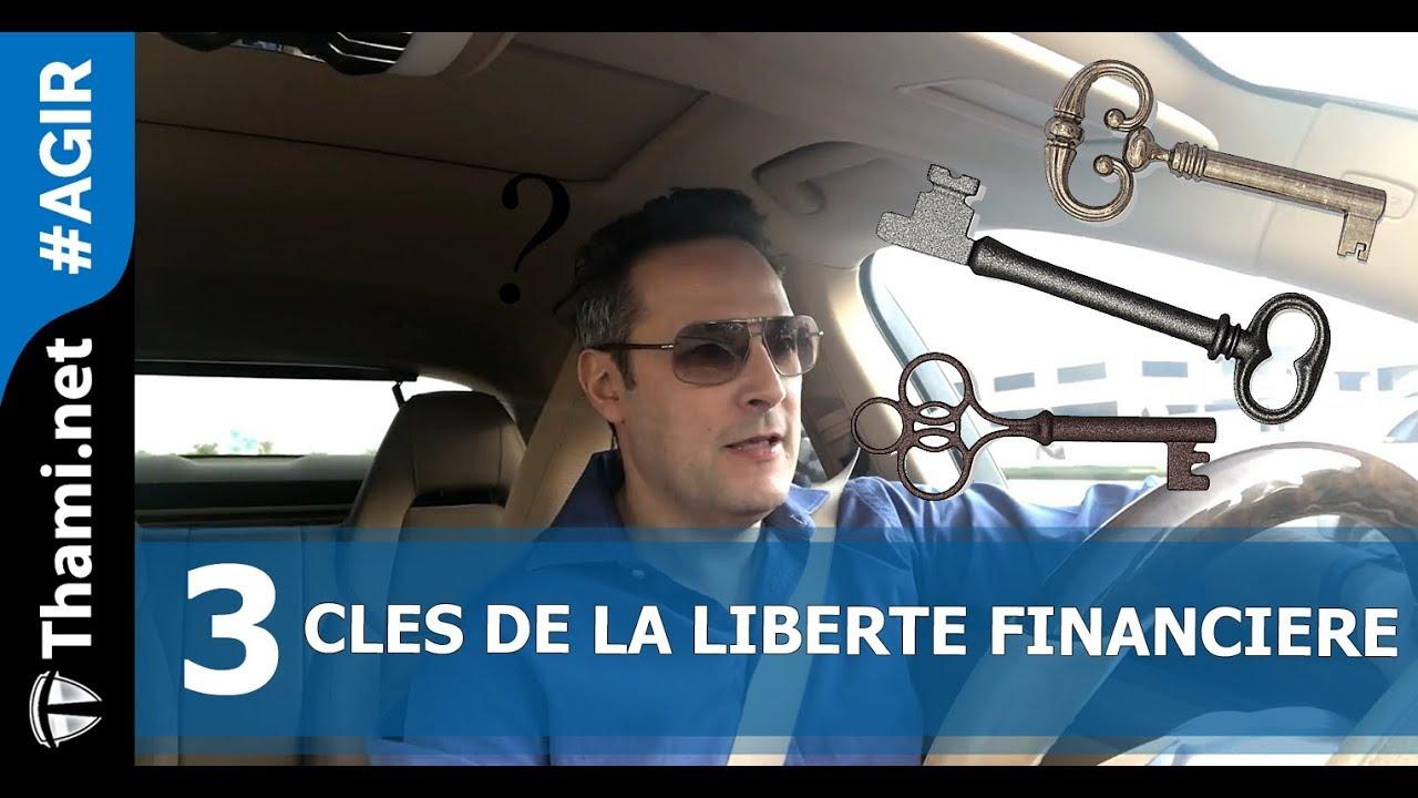 Les 3 clés de la liberté financière !!!