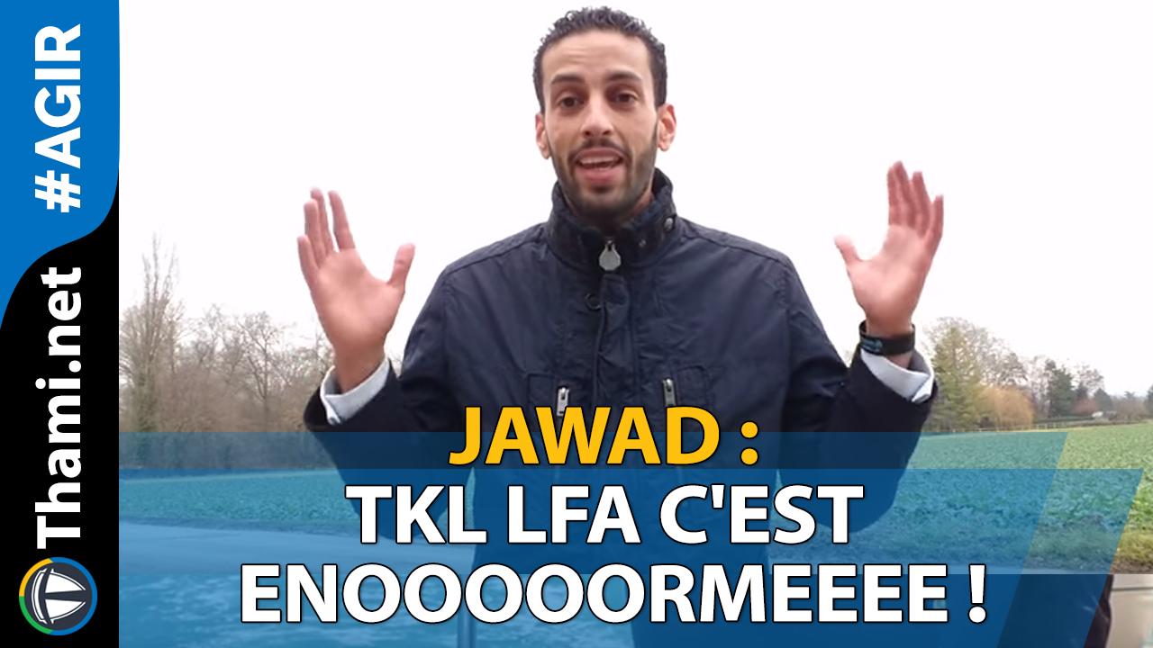 Jawad : TKL LFA c'est ENOOOOORMEEEE !
