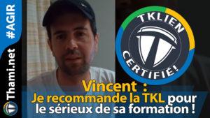 vincent Vincent Vincent : je recommande la TKL pour le sérieux de sa formation ! 01232018 Vincent je recommande la TKL pour le s  rieux de sa formation