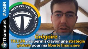grégoire Grégoire Grégoire :LFA m'a permis d'avoir une stratégie ma liberté financière 02112018 Gr  goire TKL LFA ma permis davoir une strat  gie globale pour ma libert   financi  re