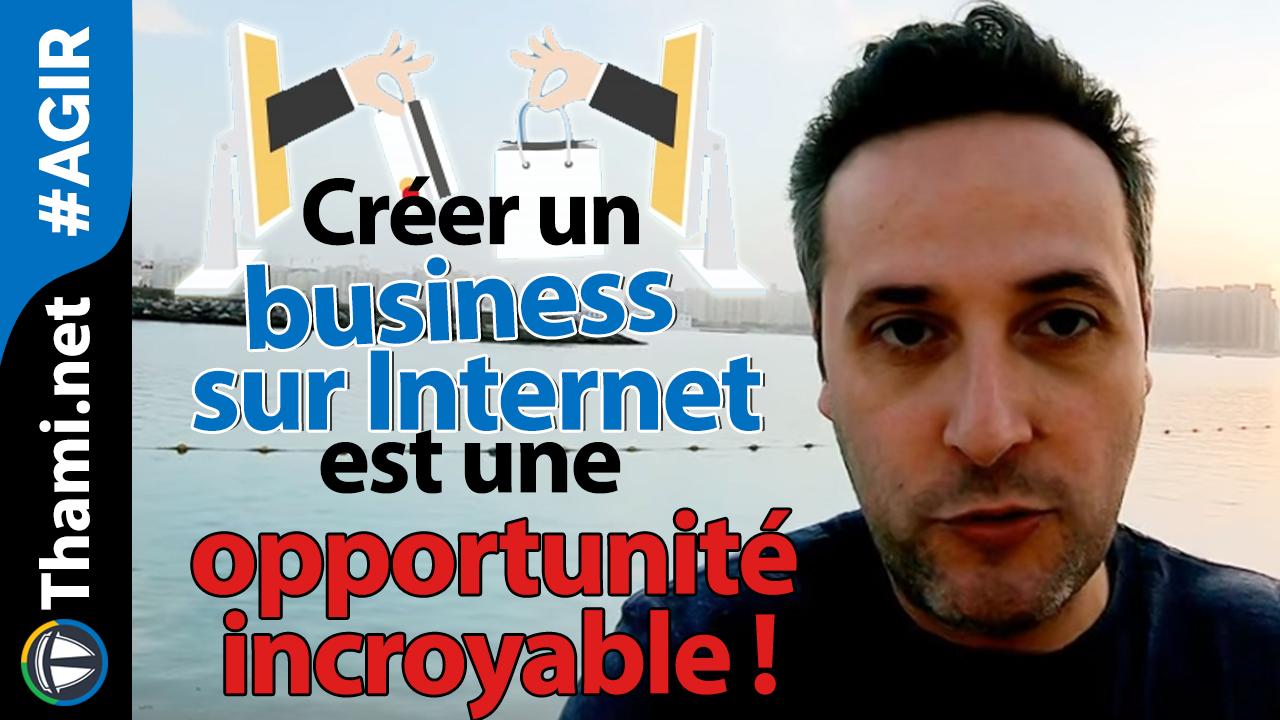 Créer un business sur Internet est une opportunité incroyable !