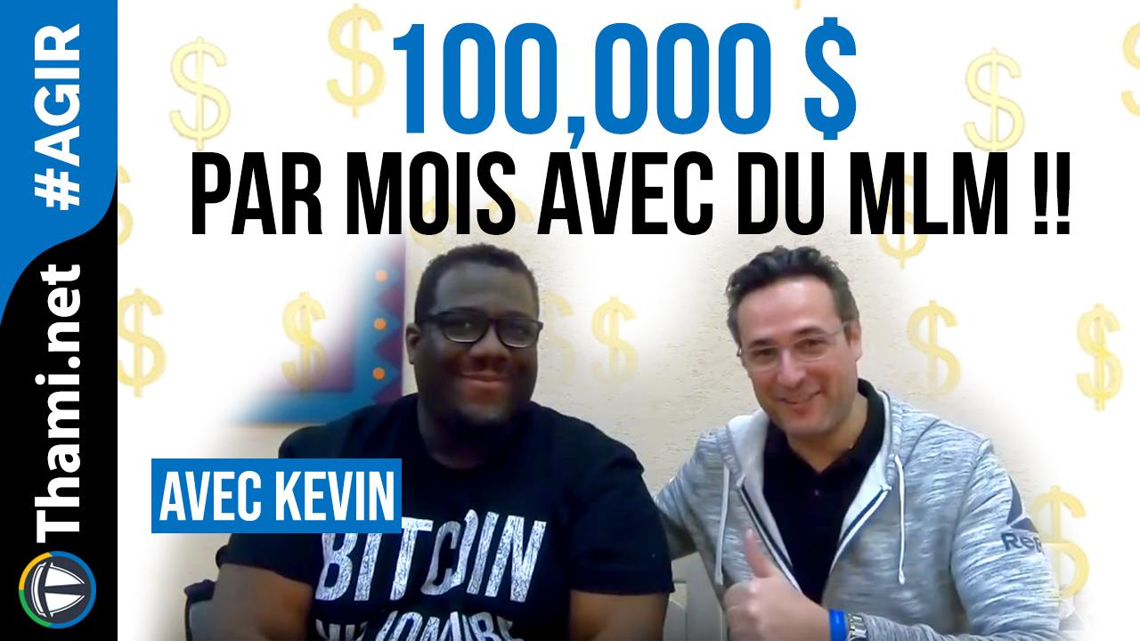 ITW KEVIN : plus de 140,000$ par mois avec le MLM
