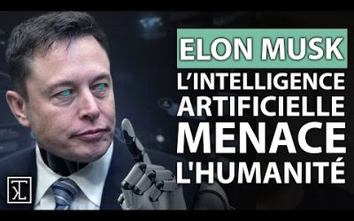 ELON MUSK : L'INTELLIGENCE ARTIFICIELLE, LA PLUS GRANDE MENACE POUR L'HUMANITE !