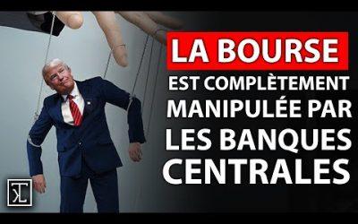 LA BOURSE EST COMPLÈTEMENT MANIPULÉE PAR LES BANQUES CENTRALES !